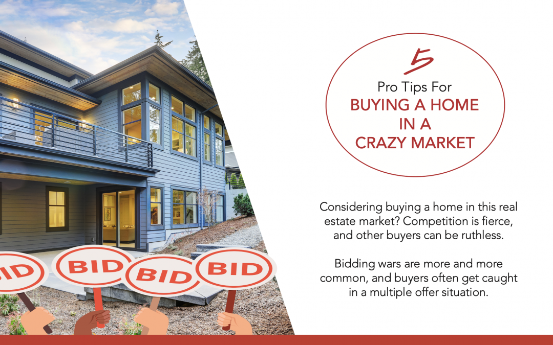5 Pro Tips For Buying a Home In A Crazy Market